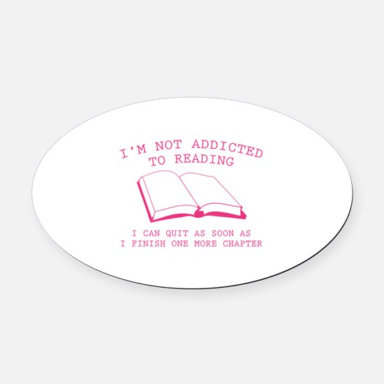 I'm Not Addicted To Reading Oval Car Magnet