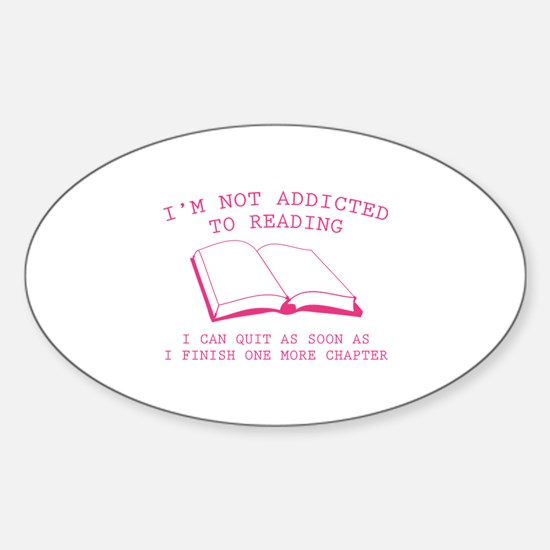 I'm Not Addicted To Reading Sticker (Oval)