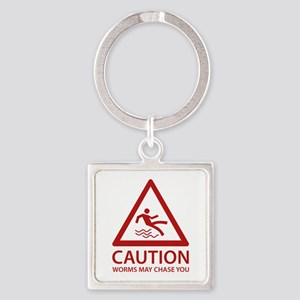 Caution Worms May Chase You Square Keychain