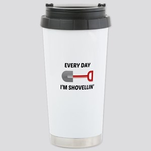 Every Day I'm Shovellin' Stainless Steel Travel Mu