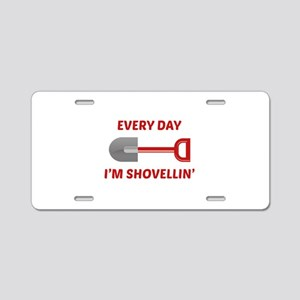 Every Day I'm Shovellin' Aluminum License Plate