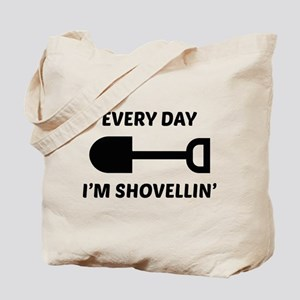 Every Day I'm Shovellin' Tote Bag