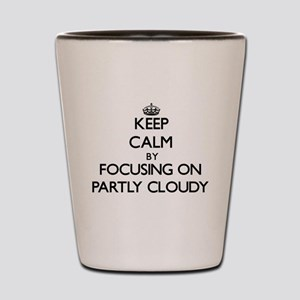 Keep Calm by focusing on Partly Cloudy Shot Glass
