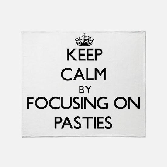 Keep Calm by focusing on Pasties Throw Blanket
