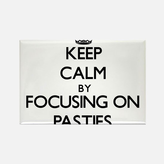 Keep Calm by focusing on Pasties Magnets