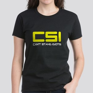 CSI Can't Stand Idiots Women's Dark T-Shirt