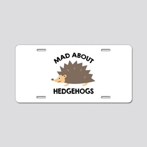 Mad About Hedgehogs Aluminum License Plate