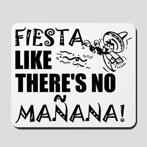 Fiesta Like There's No Manana! Mousepad