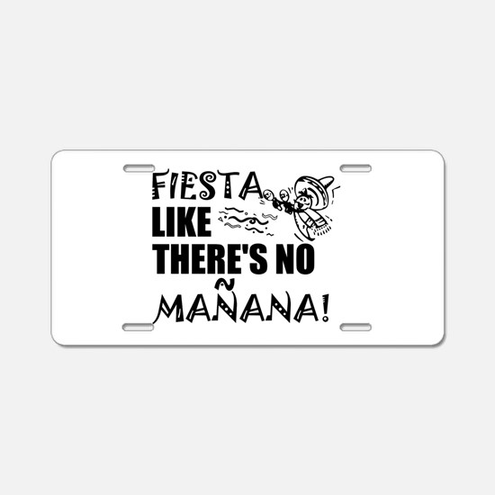 Fiesta Like There's No Mana Aluminum License Plate