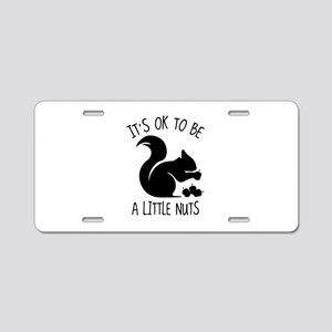 It's OK To Be A Little Nuts Aluminum License Plate
