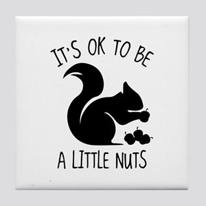 It's OK To Be A Little Nuts Tile Coaster