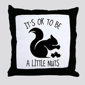 It's OK To Be A Little Nuts Throw Pillow