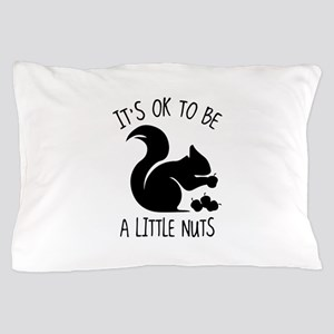 It's OK To Be A Little Nuts Pillow Case