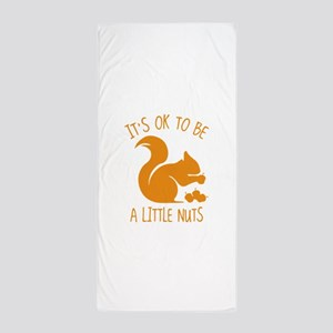It's OK To Be A Little Nuts Beach Towel