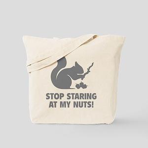 Stop Staring At My Nuts! Tote Bag