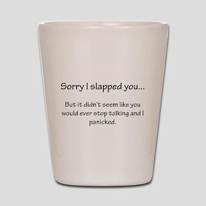 Sorry I slapped you... Shot Glass