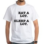 Eat A Lot, Sleep A Lot White T-Shirt