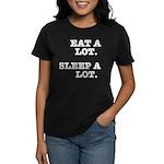 Eat A Lot, Sleep A Lot Women's Dark T-Shirt