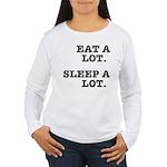 Eat A Lot, Sleep A Lot Women's Long Sleeve T-Shirt