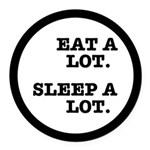Eat A Lot, Sleep A Lot Round Car Magnet