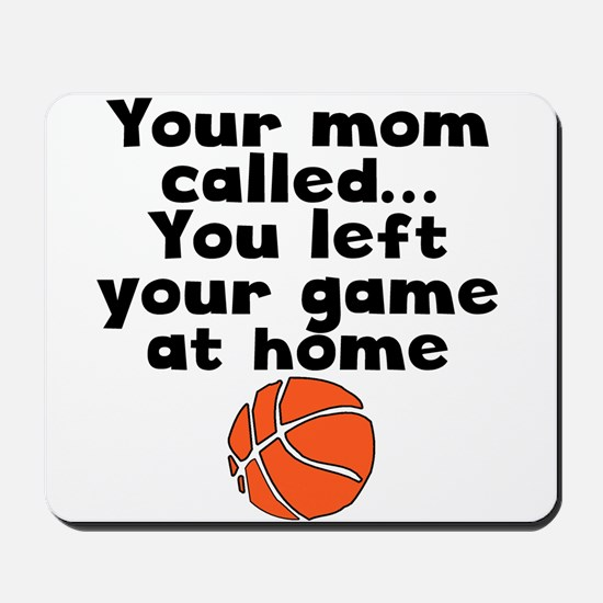 You Left Your Game At Home Mousepad