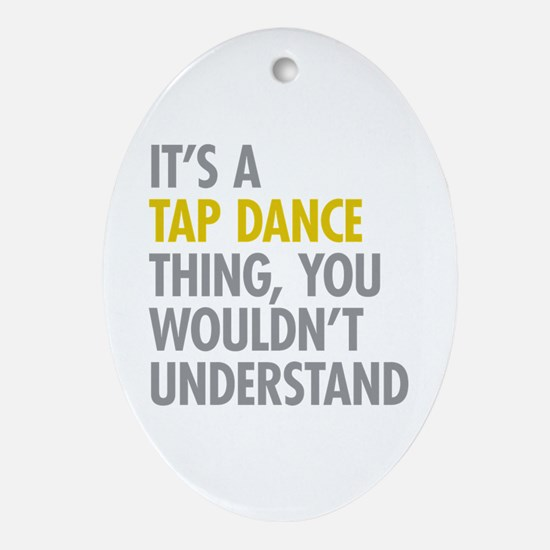 Its A Tap Dance Thing Ornament (Oval)