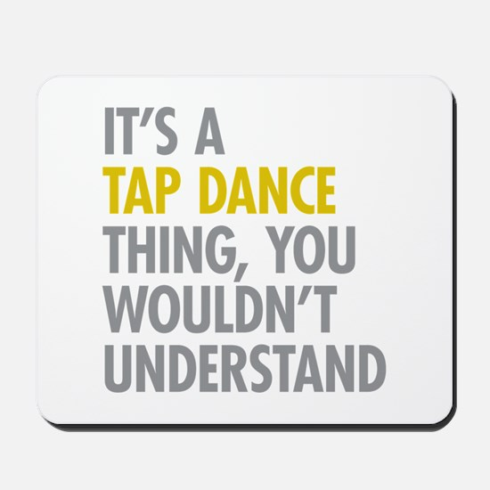 Its A Tap Dance Thing Mousepad