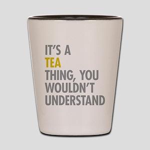 Its A Tea Thing Shot Glass