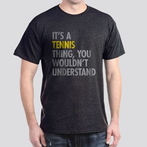 Its A Tennis Thing Dark T-Shirt