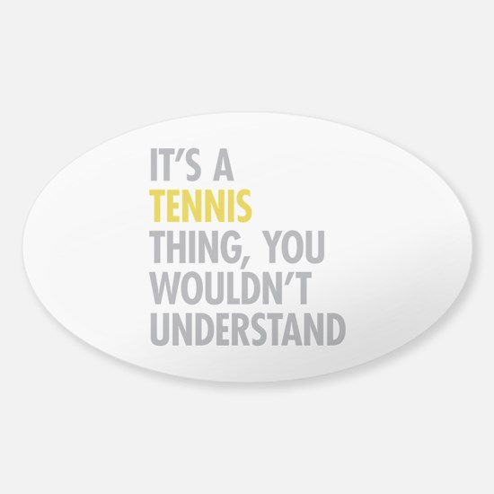 Its A Tennis Thing Sticker (Oval)