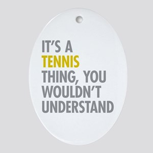 Its A Tennis Thing Ornament (Oval)