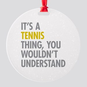 Its A Tennis Thing Round Ornament