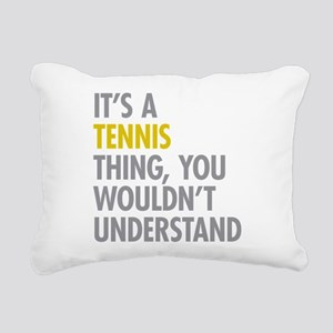 Its A Tennis Thing Rectangular Canvas Pillow