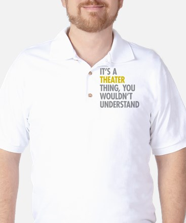 Its A Theater Thing Golf Shirt