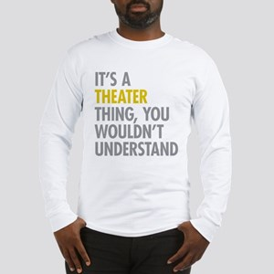 Its A Theater Thing Long Sleeve T-Shirt