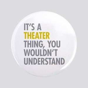 "Its A Theater Thing 3.5"" Button"