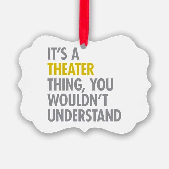 Its A Theater Thing Picture Ornament