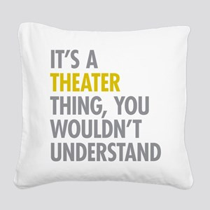 Its A Theater Thing Square Canvas Pillow