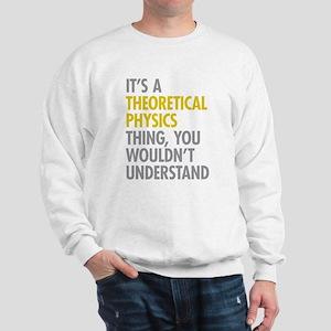 Theoretical Physics Thing Sweatshirt