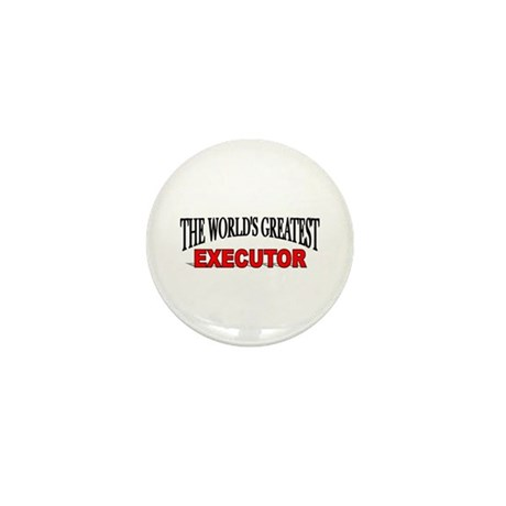 """The World's Greatest Executor"" Mini Button"