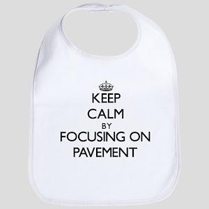 Keep Calm by focusing on Pavement Bib