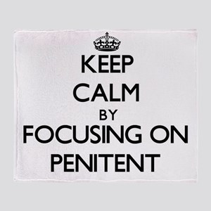 Keep Calm by focusing on Penitent Throw Blanket