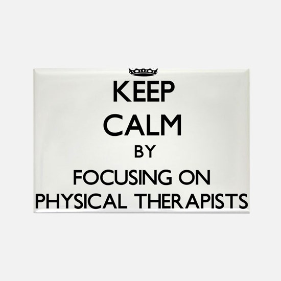 Keep Calm by focusing on Physical Therapis Magnets