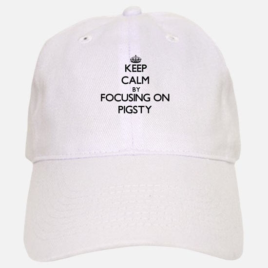 Keep Calm by focusing on Pigsty Baseball Baseball Cap