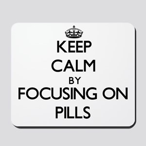 Keep Calm by focusing on Pills Mousepad