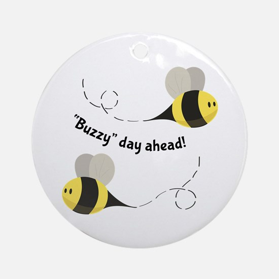 Buzzy Day Ahead! Ornament (Round)