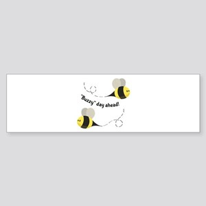 Buzzy Day Ahead! Bumper Sticker