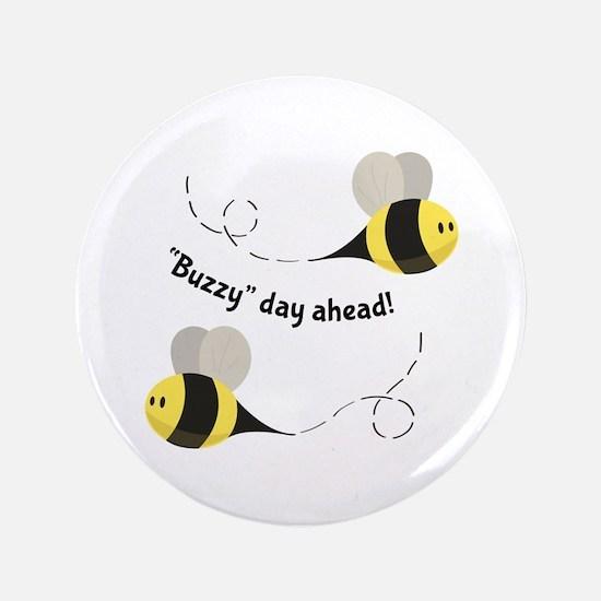 "Buzzy Day Ahead! 3.5"" Button"