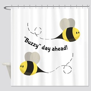 Buzzy Day Ahead! Shower Curtain