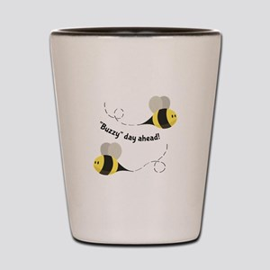 Buzzy Day Ahead! Shot Glass